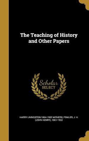 Bog, hardback The Teaching of History and Other Papers af Harry Livingston 1864-1902 Withers