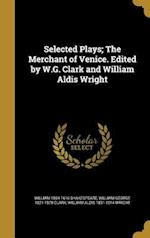 Selected Plays; The Merchant of Venice. Edited by W.G. Clark and William Aldis Wright af William 1564-1616 Shakespeare, William Aldis 1831-1914 Wright, William George 1821-1878 Clark