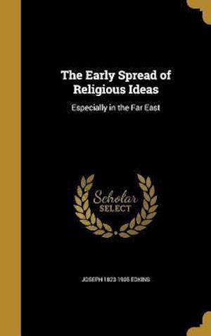 Bog, hardback The Early Spread of Religious Ideas af Joseph 1823-1905 Edkins