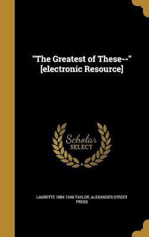 Bog, hardback The Greatest of These-- [Electronic Resource] af Laurette 1884-1946 Taylor