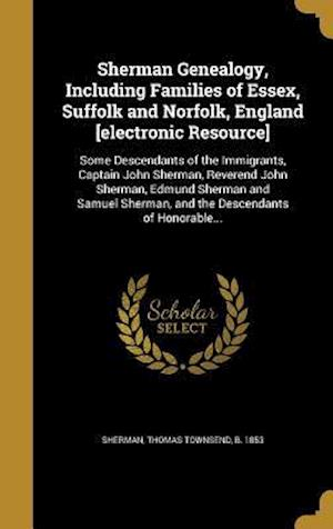 Bog, hardback Sherman Genealogy, Including Families of Essex, Suffolk and Norfolk, England [Electronic Resource]