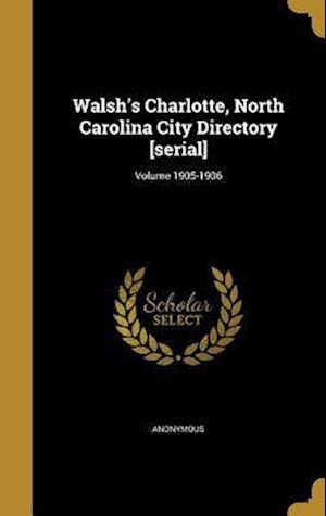 Bog, hardback Walsh's Charlotte, North Carolina City Directory [Serial]; Volume 1905-1906