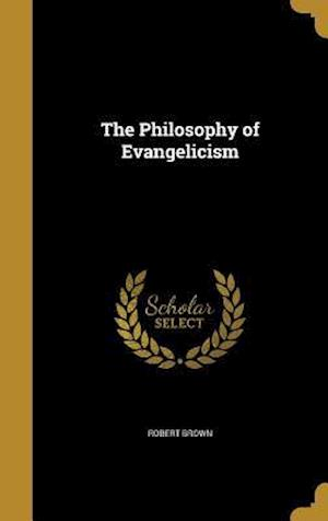 Bog, hardback The Philosophy of Evangelicism af Robert Brown