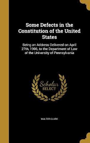 Bog, hardback Some Defects in the Constitution of the United States af Walter Clark