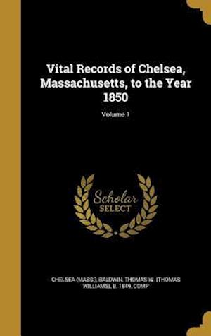 Bog, hardback Vital Records of Chelsea, Massachusetts, to the Year 1850; Volume 1