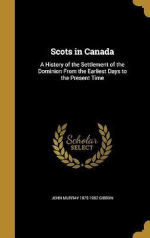 Scots in Canada af John Murray 1875-1952 Gibbon