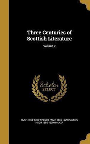 Bog, hardback Three Centuries of Scottish Literature; Volume 2 af Hugh 1855-1939 Walker