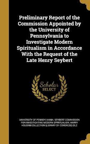 Bog, hardback Preliminary Report of the Commission Appointed by the University of Pennsylvania to Investigate Modern Spiritualism in Accordance with the Request of
