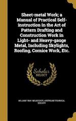 Sheet-Metal Work; A Manual of Practical Self-Instruction in the Art of Pattern Drafting and Construction Work in Light- And Heavy-Gauge Metal, Includi af William 1864- Neubecker