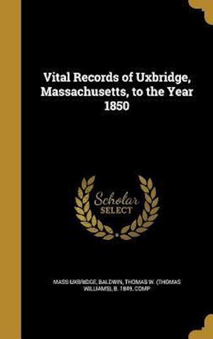 Bog, hardback Vital Records of Uxbridge, Massachusetts, to the Year 1850 af Mass Uxbridge