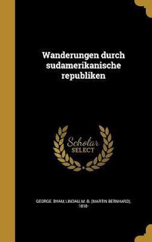 Bog, hardback Wanderungen Durch Su Damerikanische Republiken af George Byam