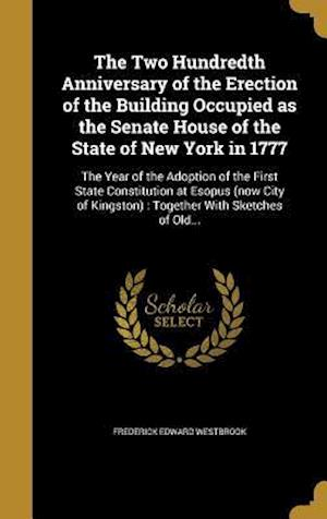 Bog, hardback The Two Hundredth Anniversary of the Erection of the Building Occupied as the Senate House of the State of New York in 1777 af Frederick Edward Westbrook