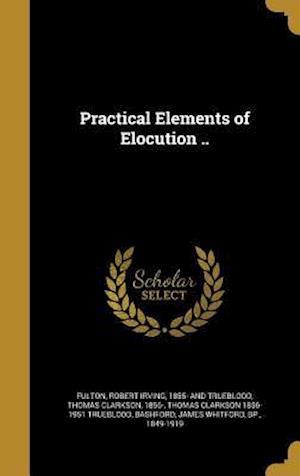 Bog, hardback Practical Elements of Elocution .. af Thomas Clarkson 1856-1951 Trueblood