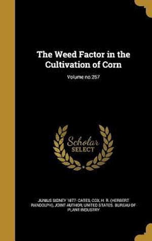 Bog, hardback The Weed Factor in the Cultivation of Corn; Volume No.257 af Junius Sidney 1877- Cates