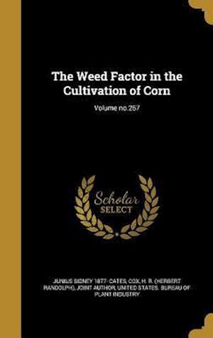 Bog, hardback The Weed Factor in the Cultivation of Corn; Volume No.257 af Junius Sidney 1877- Cates