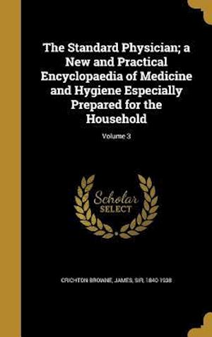 Bog, hardback The Standard Physician; A New and Practical Encyclopaedia of Medicine and Hygiene Especially Prepared for the Household; Volume 3