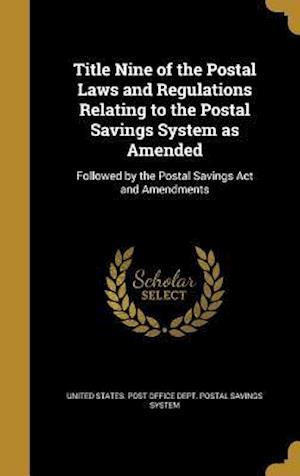 Bog, hardback Title Nine of the Postal Laws and Regulations Relating to the Postal Savings System as Amended