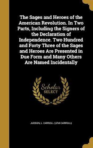 Bog, hardback The Sages and Heroes of the American Revolution. in Two Parts, Including the Signers of the Declaration of Independence. Two Hundred and Forty Three o