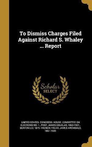 Bog, hardback To Dismiss Charges Filed Against Richard S. Whaley ... Report af Burton Lee 1875- French