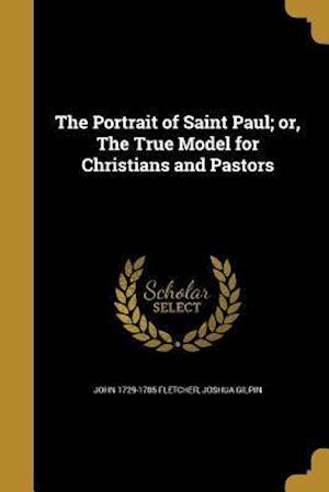 Bog, paperback The Portrait of Saint Paul; Or, the True Model for Christians and Pastors af Joshua Gilpin, John 1729-1785 Fletcher