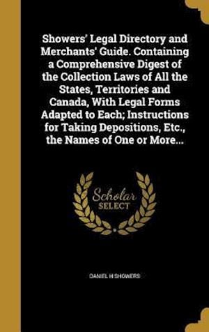 Bog, hardback Showers' Legal Directory and Merchants' Guide. Containing a Comprehensive Digest of the Collection Laws of All the States, Territories and Canada, wit af Daniel H. Showers