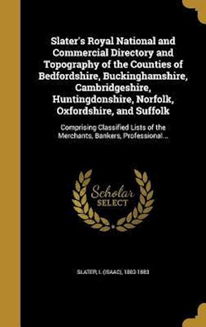 Bog, hardback Slater's Royal National and Commercial Directory and Topography of the Counties of Bedfordshire, Buckinghamshire, Cambridgeshire, Huntingdonshire, Nor