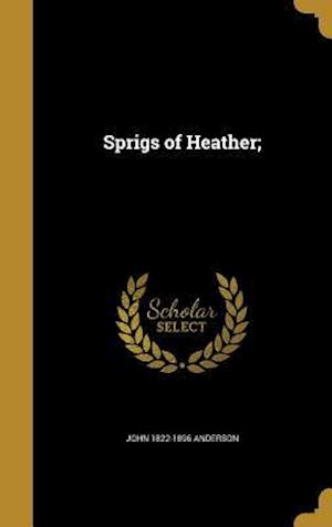Bog, hardback Sprigs of Heather; af John 1822-1896 Anderson