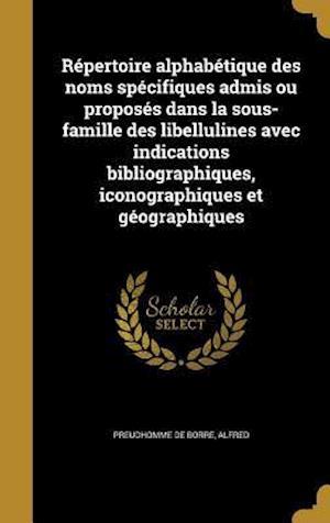 Bog, hardback Repertoire Alphabetique Des Noms Specifiques Admis Ou Proposes Dans La Sous-Famille Des Libellulines Avec Indications Bibliographiques, Iconographique
