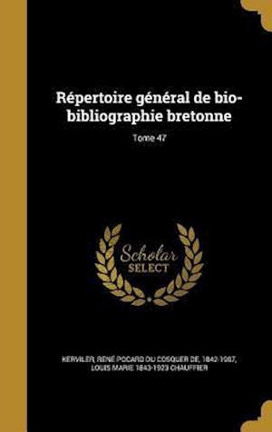 Repertoire General de Bio-Bibliographie Bretonne; Tome 47 af Louis Marie 1843-1923 Chauffier