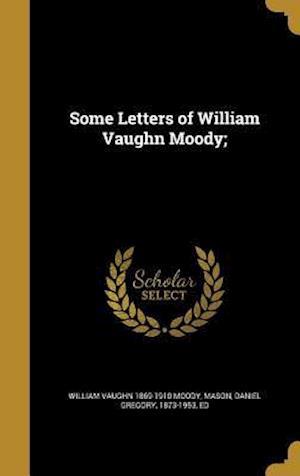 Bog, hardback Some Letters of William Vaughn Moody; af William Vaughn 1869-1910 Moody