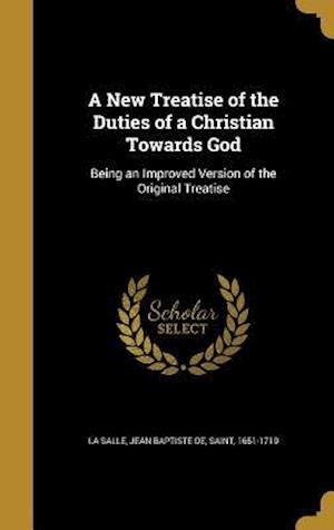 Bog, hardback A New Treatise of the Duties of a Christian Towards God