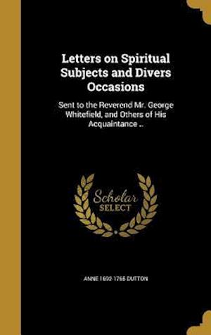 Letters on Spiritual Subjects and Divers Occasions af Anne 1692-1765 Dutton