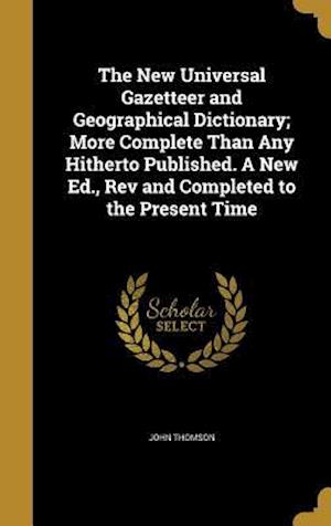 Bog, hardback The New Universal Gazetteer and Geographical Dictionary; More Complete Than Any Hitherto Published. a New Ed., REV and Completed to the Present Time af John Thomson