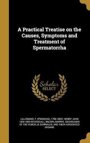 Bog, hardback A Practical Treatise on the Causes, Symptoms and Treatment of Spermatorrha af Henry John 1820-1853 McDougall