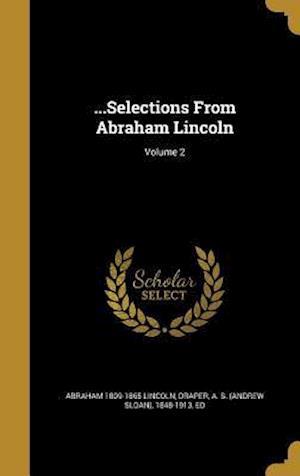 Bog, hardback ...Selections from Abraham Lincoln; Volume 2 af Abraham 1809-1865 Lincoln