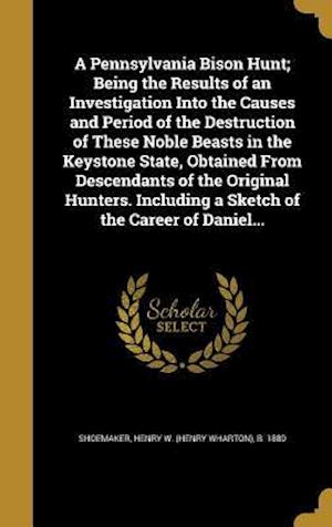 Bog, hardback A   Pennsylvania Bison Hunt; Being the Results of an Investigation Into the Causes and Period of the Destruction of These Noble Beasts in the Keystone