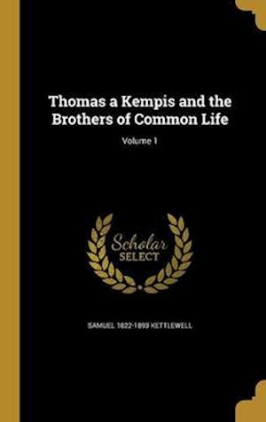 Thomas a Kempis and the Brothers of Common Life; Volume 1 af Samuel 1822-1893 Kettlewell