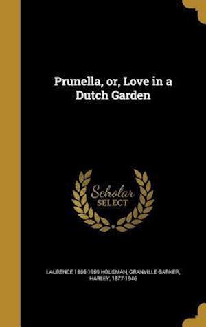 Bog, hardback Prunella, Or, Love in a Dutch Garden af Laurence 1865-1959 Housman