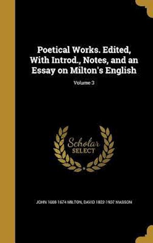 Bog, hardback Poetical Works. Edited, with Introd., Notes, and an Essay on Milton's English; Volume 3 af David 1822-1907 Masson, John 1608-1674 Milton