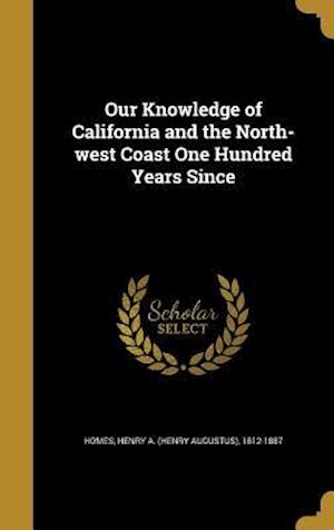 Bog, hardback Our Knowledge of California and the North-West Coast One Hundred Years Since