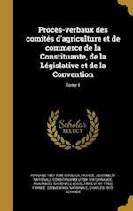 Proces-Verbaux Des Comites D'Agriculture Et de Commerce de La Constituante, de La Legislative Et de La Convention; Tome 1 af Fernand 1857-1925 Gerbaux