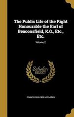 The Public Life of the Right Honourable the Earl of Beaconsfield, K.G., Etc., Etc.; Volume 2 af Francis 1839-1890 Hitchman