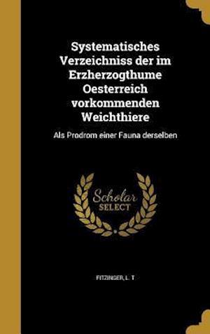 Bog, hardback Systematisches Verzeichniss Der Im Erzherzogthume Oesterreich Vorkommenden Weichthiere