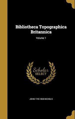 Bog, hardback Bibliotheca Topographica Britannica; Volume 1 af John 1745-1826 Nichols