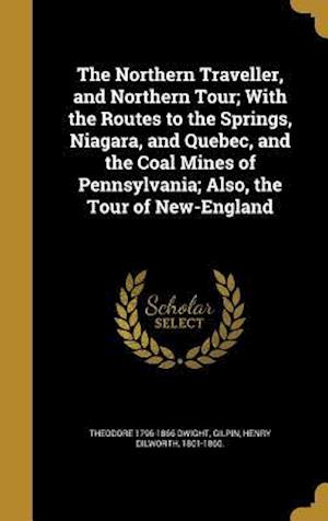 Bog, hardback The Northern Traveller, and Northern Tour; With the Routes to the Springs, Niagara, and Quebec, and the Coal Mines of Pennsylvania; Also, the Tour of af Theodore 1796-1866 Dwight