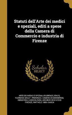 Bog, hardback Statuti Dell'arte Dei Medici E Speziali, Editi a Spese Della Camera Di Commercio E Industria Di Firenze