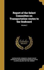 Report of the Select Committee on Transportation-Routes to the Seaboard; Volume 2 af William 1827-1891 Windom