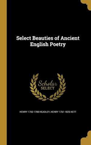 Select Beauties of Ancient English Poetry af Henry 1761-1825 Kett, Henry 1765-1788 Headley
