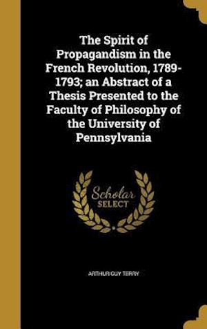 Bog, hardback The Spirit of Propagandism in the French Revolution, 1789-1793; An Abstract of a Thesis Presented to the Faculty of Philosophy of the University of Pe af Arthur Guy Terry