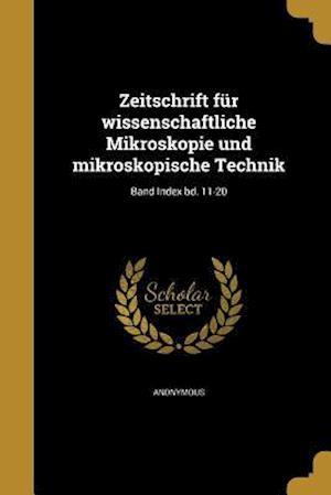 Bog, paperback Zeitschrift Fur Wissenschaftliche Mikroskopie Und Mikroskopische Technik; Band Index Bd. 11-20